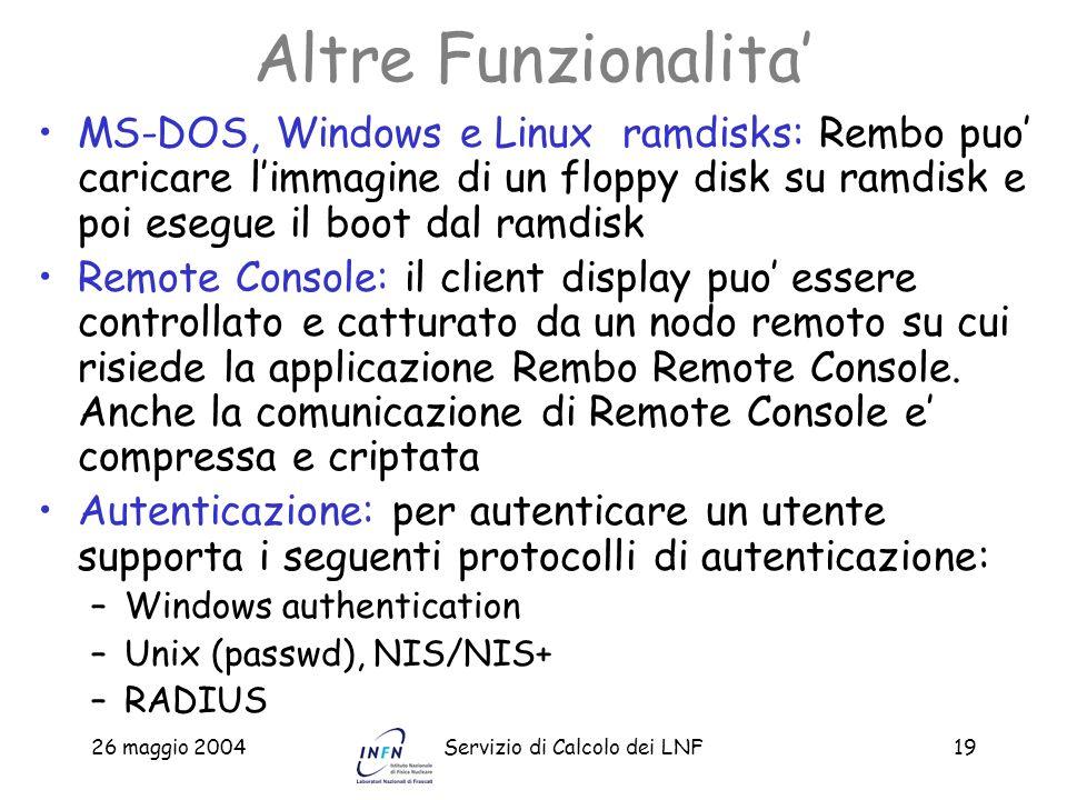 26 maggio 2004Servizio di Calcolo dei LNF19 Altre Funzionalita MS-DOS, Windows e Linux ramdisks: Rembo puo caricare limmagine di un floppy disk su ram
