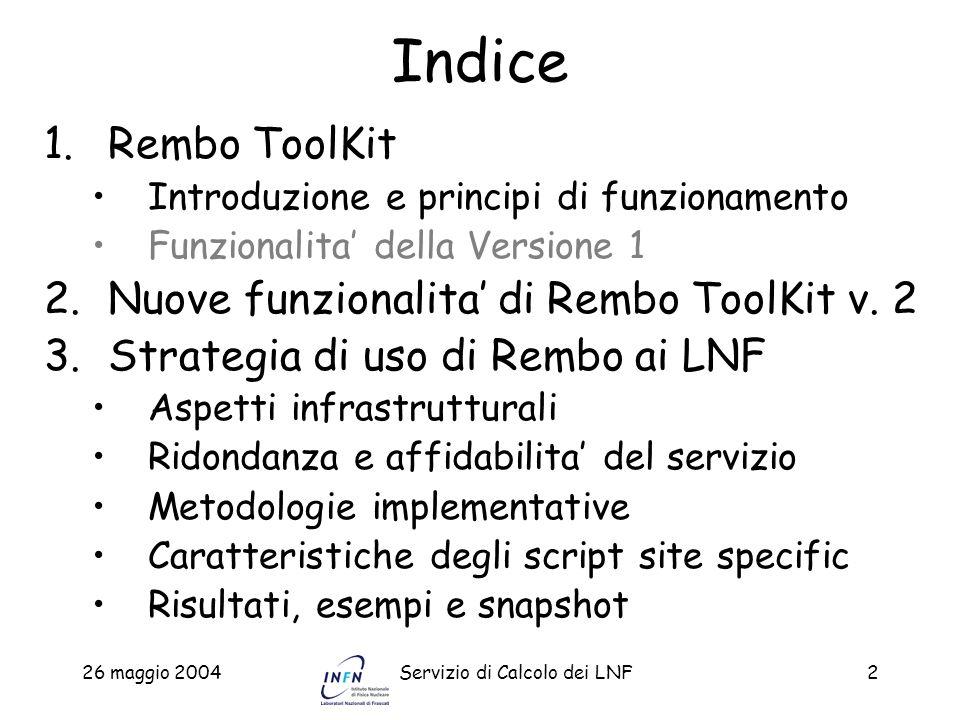 26 maggio 2004Servizio di Calcolo dei LNF2 Indice 1.Rembo ToolKit Introduzione e principi di funzionamento Funzionalita della Versione 1 2.Nuove funzi