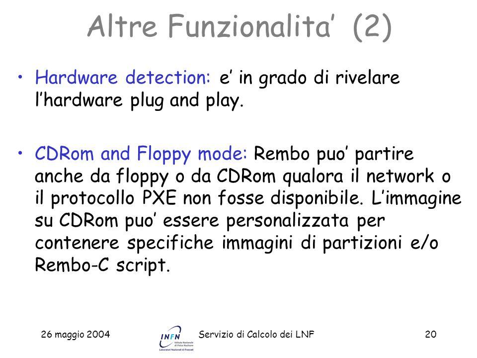 26 maggio 2004Servizio di Calcolo dei LNF20 Altre Funzionalita (2) Hardware detection: e in grado di rivelare lhardware plug and play. CDRom and Flopp