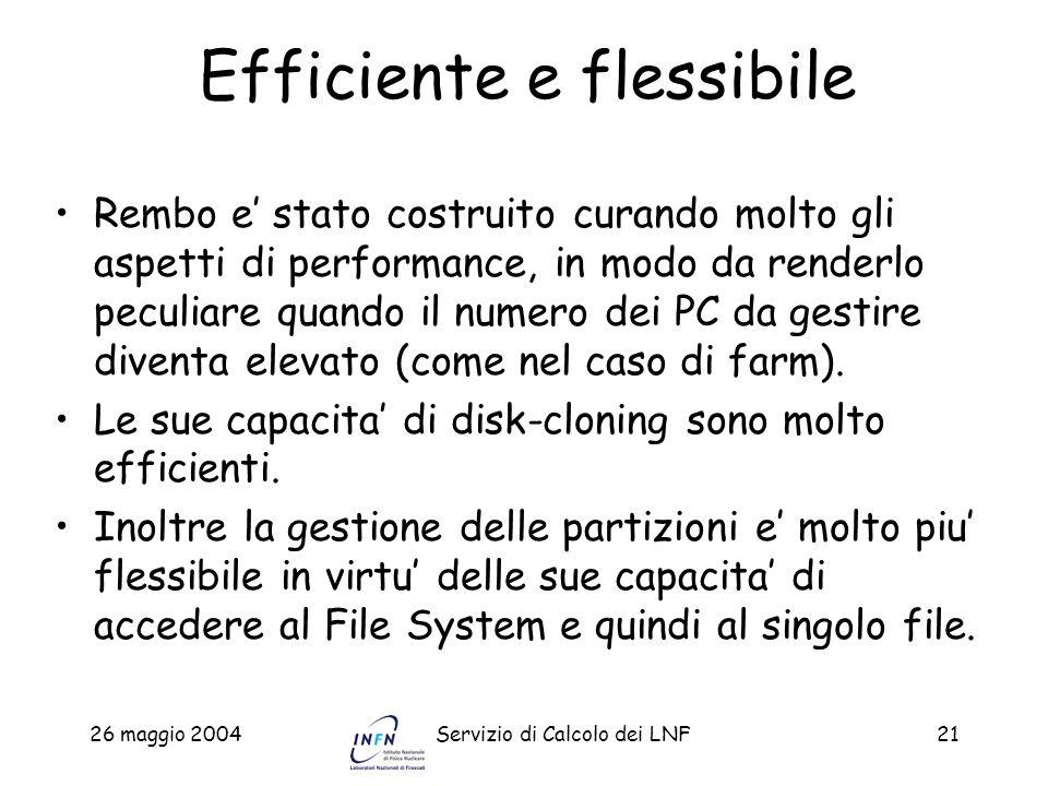 26 maggio 2004Servizio di Calcolo dei LNF21 Efficiente e flessibile Rembo e stato costruito curando molto gli aspetti di performance, in modo da rende