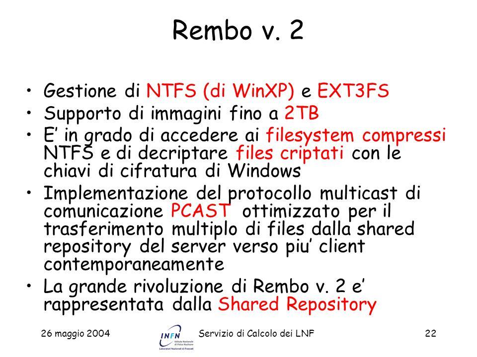 26 maggio 2004Servizio di Calcolo dei LNF22 Rembo v. 2 Gestione di NTFS (di WinXP) e EXT3FS Supporto di immagini fino a 2TB E in grado di accedere ai