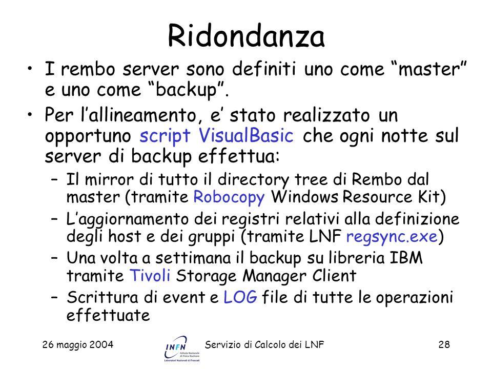 26 maggio 2004Servizio di Calcolo dei LNF28 Ridondanza I rembo server sono definiti uno come master e uno come backup. Per lallineamento, e stato real