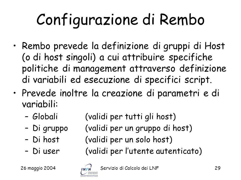 26 maggio 2004Servizio di Calcolo dei LNF29 Configurazione di Rembo Rembo prevede la definizione di gruppi di Host (o di host singoli) a cui attribuir