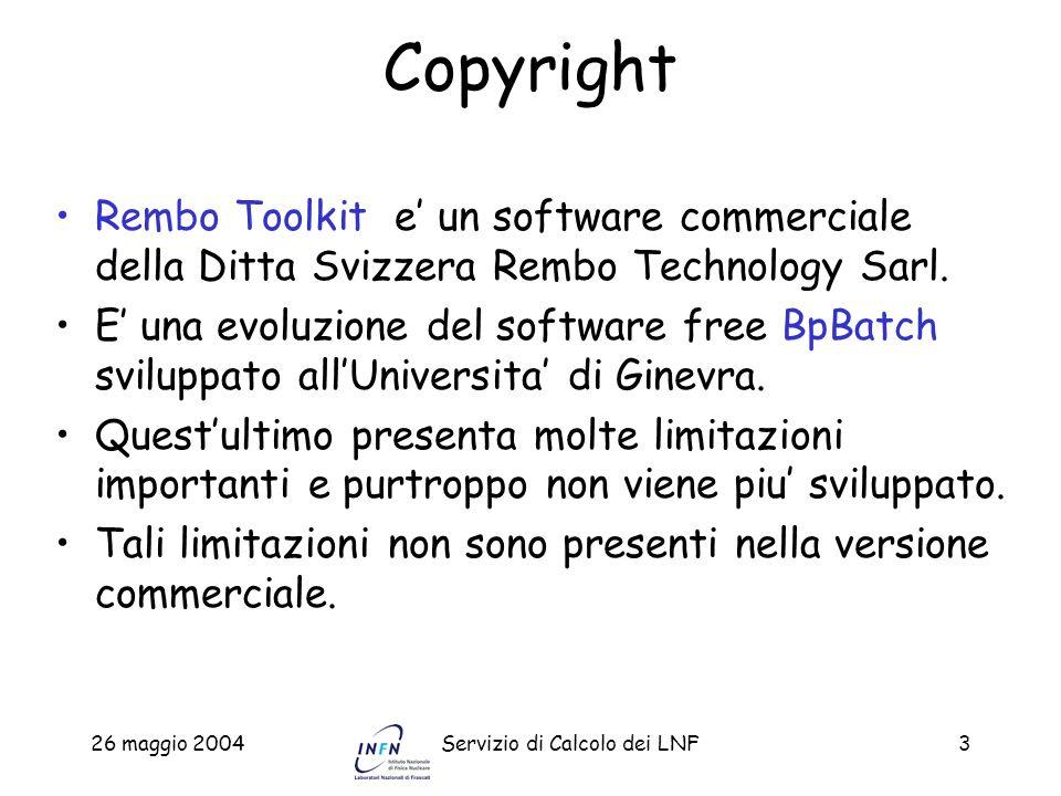 26 maggio 2004Servizio di Calcolo dei LNF3 Copyright Rembo Toolkit e un software commerciale della Ditta Svizzera Rembo Technology Sarl. E una evoluzi