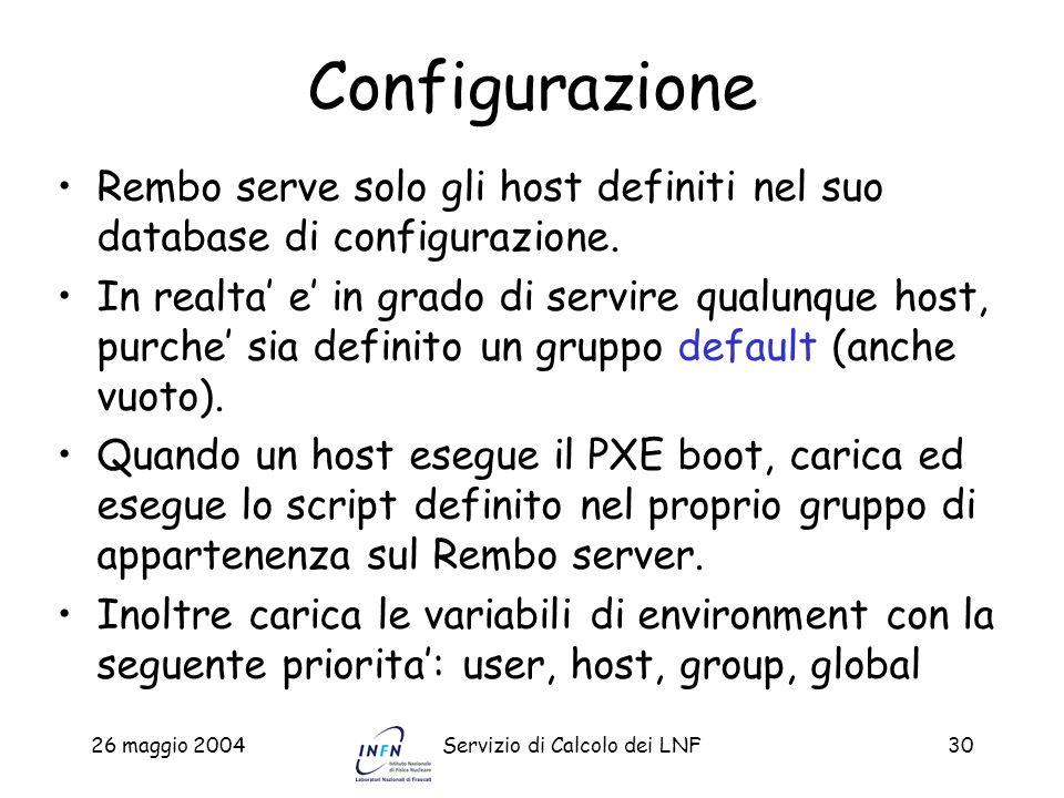 26 maggio 2004Servizio di Calcolo dei LNF30 Configurazione Rembo serve solo gli host definiti nel suo database di configurazione. In realta e in grado