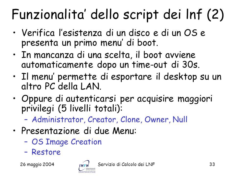 26 maggio 2004Servizio di Calcolo dei LNF33 Funzionalita dello script dei lnf (2) Verifica lesistenza di un disco e di un OS e presenta un primo menu