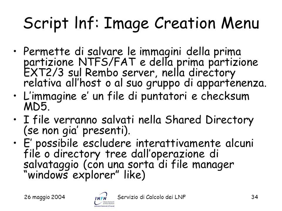 26 maggio 2004Servizio di Calcolo dei LNF34 Script lnf: Image Creation Menu Permette di salvare le immagini della prima partizione NTFS/FAT e della pr