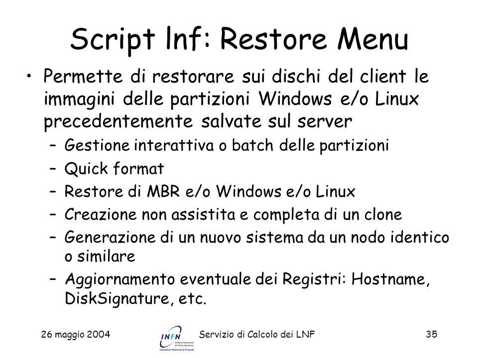 26 maggio 2004Servizio di Calcolo dei LNF35 Script lnf: Restore Menu Permette di restorare sui dischi del client le immagini delle partizioni Windows