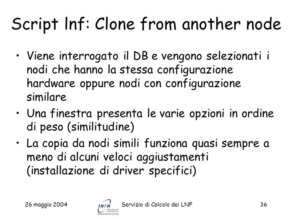 26 maggio 2004Servizio di Calcolo dei LNF36 Script lnf: Clone from another node Viene interrogato il DB e vengono selezionati i nodi che hanno la stes