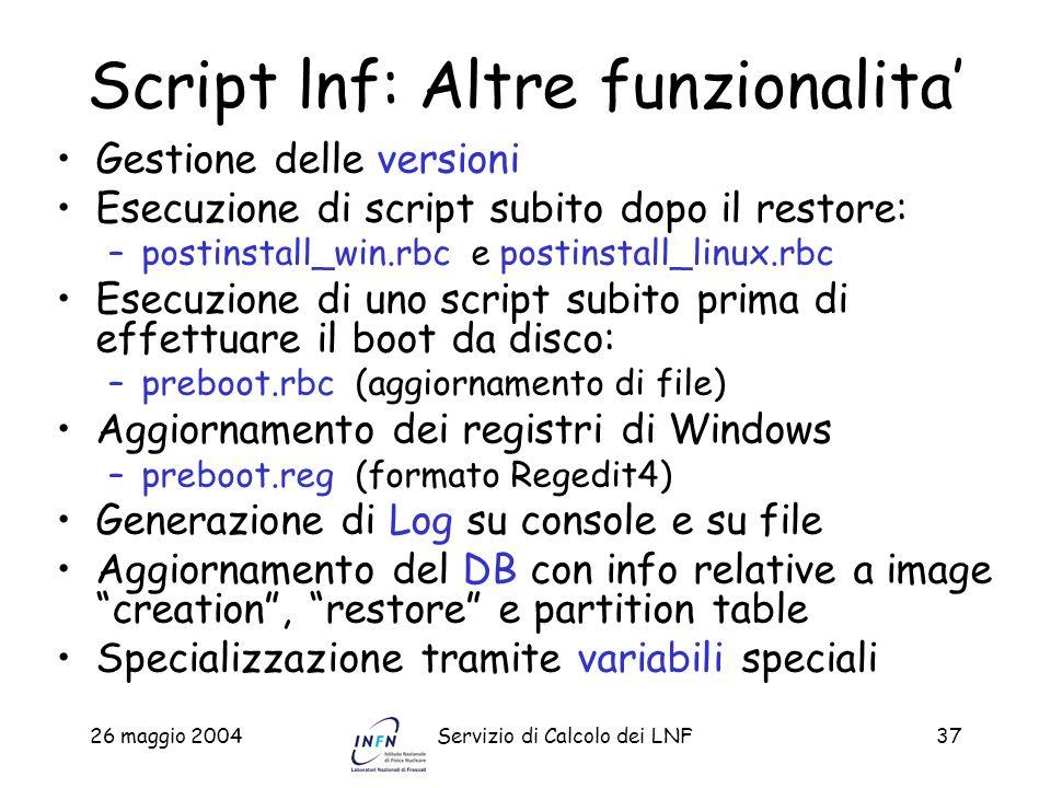 26 maggio 2004Servizio di Calcolo dei LNF37 Script lnf: Altre funzionalita Gestione delle versioni Esecuzione di script subito dopo il restore: –posti