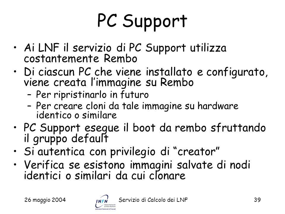 26 maggio 2004Servizio di Calcolo dei LNF39 PC Support Ai LNF il servizio di PC Support utilizza costantemente Rembo Di ciascun PC che viene installat