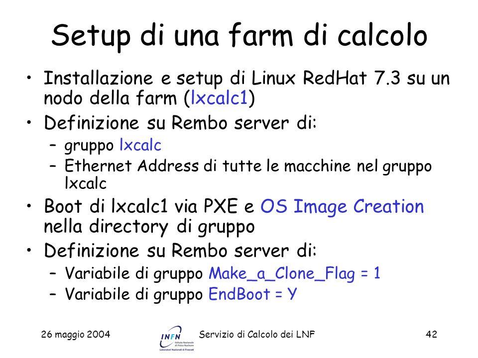 26 maggio 2004Servizio di Calcolo dei LNF42 Setup di una farm di calcolo Installazione e setup di Linux RedHat 7.3 su un nodo della farm (lxcalc1) Def