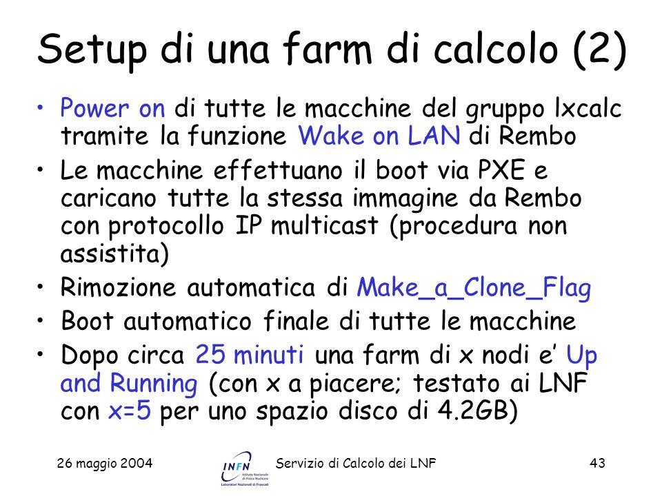 26 maggio 2004Servizio di Calcolo dei LNF43 Setup di una farm di calcolo (2) Power on di tutte le macchine del gruppo lxcalc tramite la funzione Wake