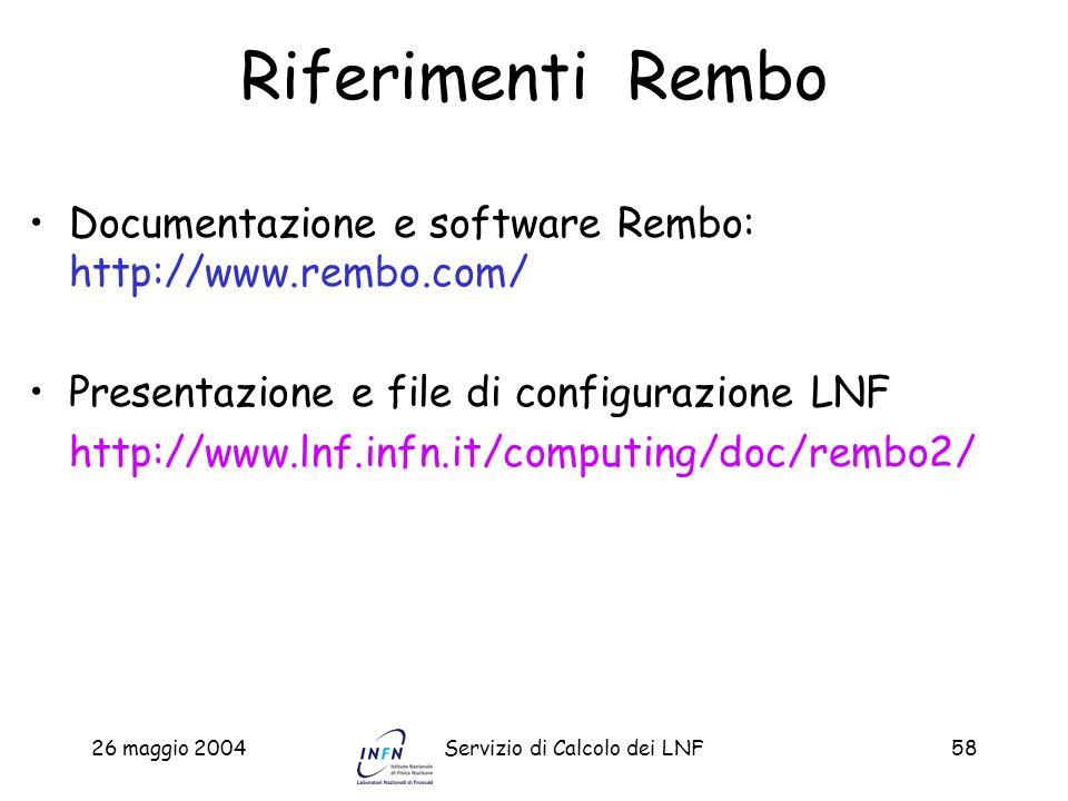 26 maggio 2004Servizio di Calcolo dei LNF58 Riferimenti Rembo Documentazione e software Rembo: http://www.rembo.com/ Presentazione e file di configura