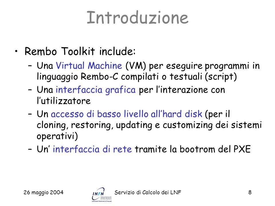 26 maggio 2004Servizio di Calcolo dei LNF8 Introduzione Rembo Toolkit include: –Una Virtual Machine (VM) per eseguire programmi in linguaggio Rembo-C
