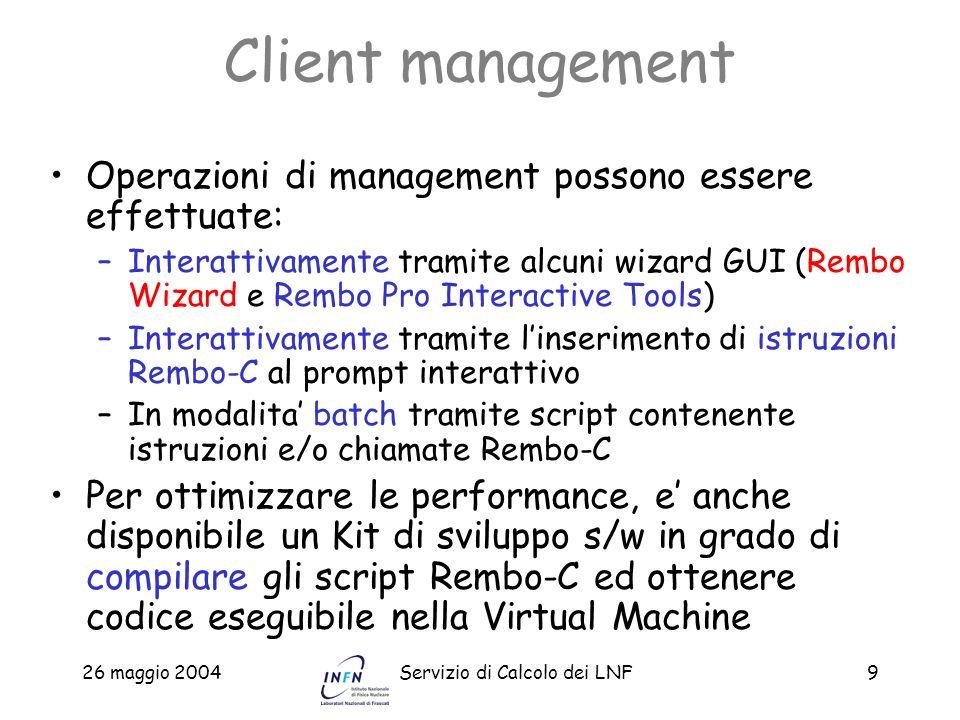 26 maggio 2004Servizio di Calcolo dei LNF9 Client management Operazioni di management possono essere effettuate: –Interattivamente tramite alcuni wiza