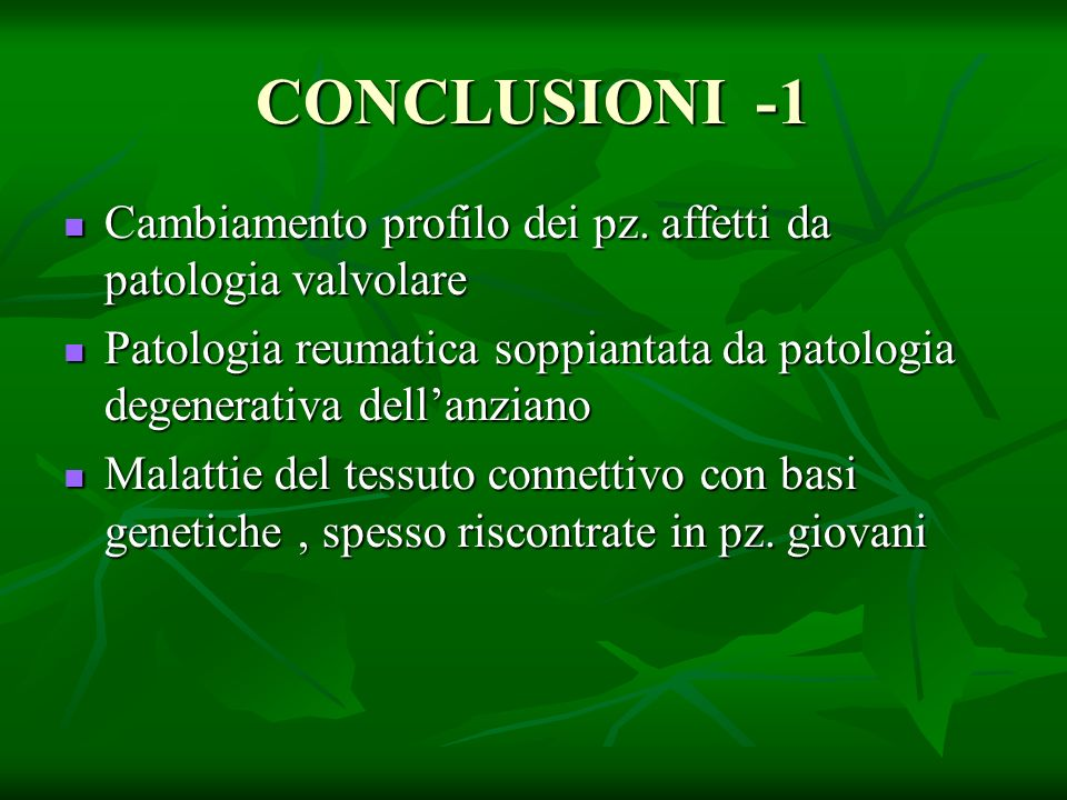 CONCLUSIONI -1 Cambiamento profilo dei pz. affetti da patologia valvolare Cambiamento profilo dei pz. affetti da patologia valvolare Patologia reumati