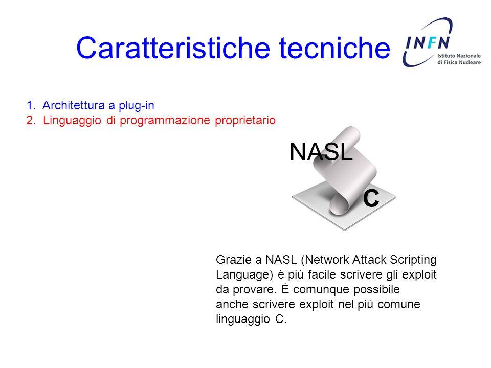 Caratteristiche tecniche 1. Architettura a plug-in 2. Linguaggio di programmazione proprietario Grazie a NASL (Network Attack Scripting Language) è pi