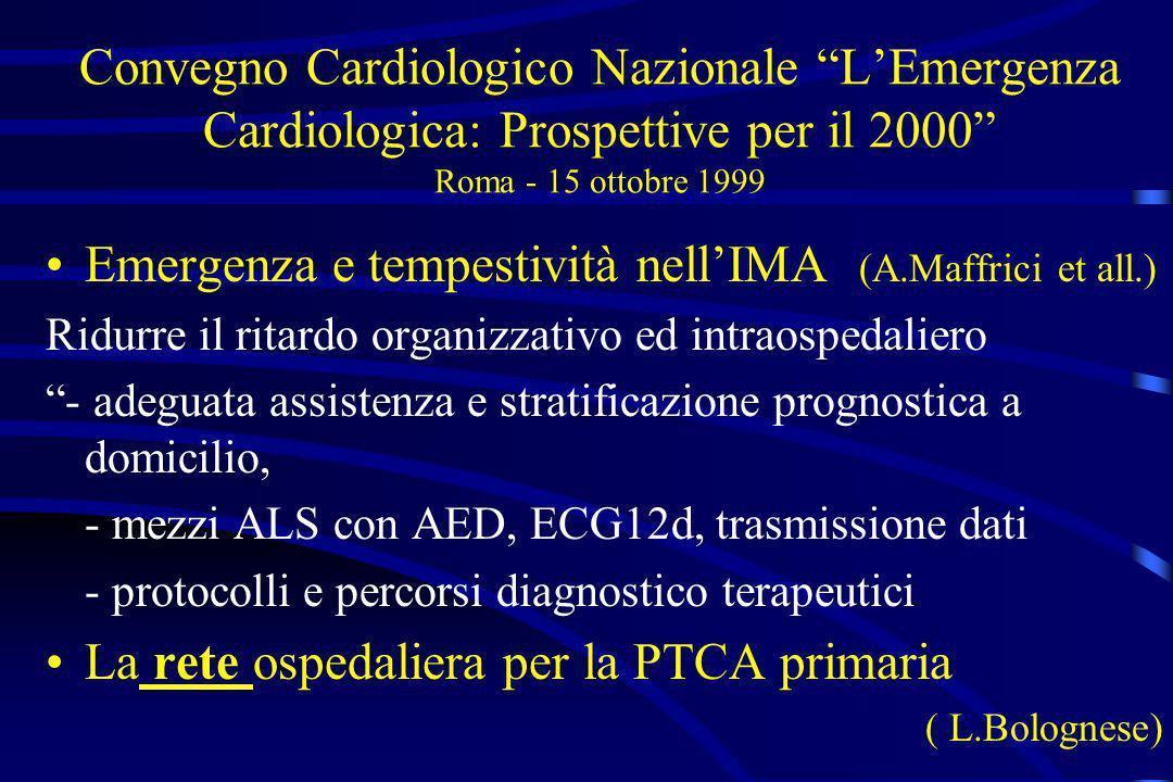 Convegno Cardiologico Nazionale LEmergenza Cardiologica: Prospettive per il 2000 Roma - 15 ottobre 1999 Emergenza e tempestività nellIMA (A.Maffrici e