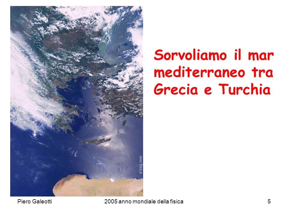 Piero Galeotti2005 anno mondiale della fisica5 Sorvoliamo il mar mediterraneo tra Grecia e Turchia
