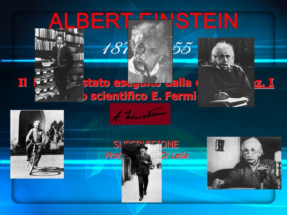 ALBERT EINSTEIN 1879-1955 Il lavoro è stato eseguito dalla classe V sez.