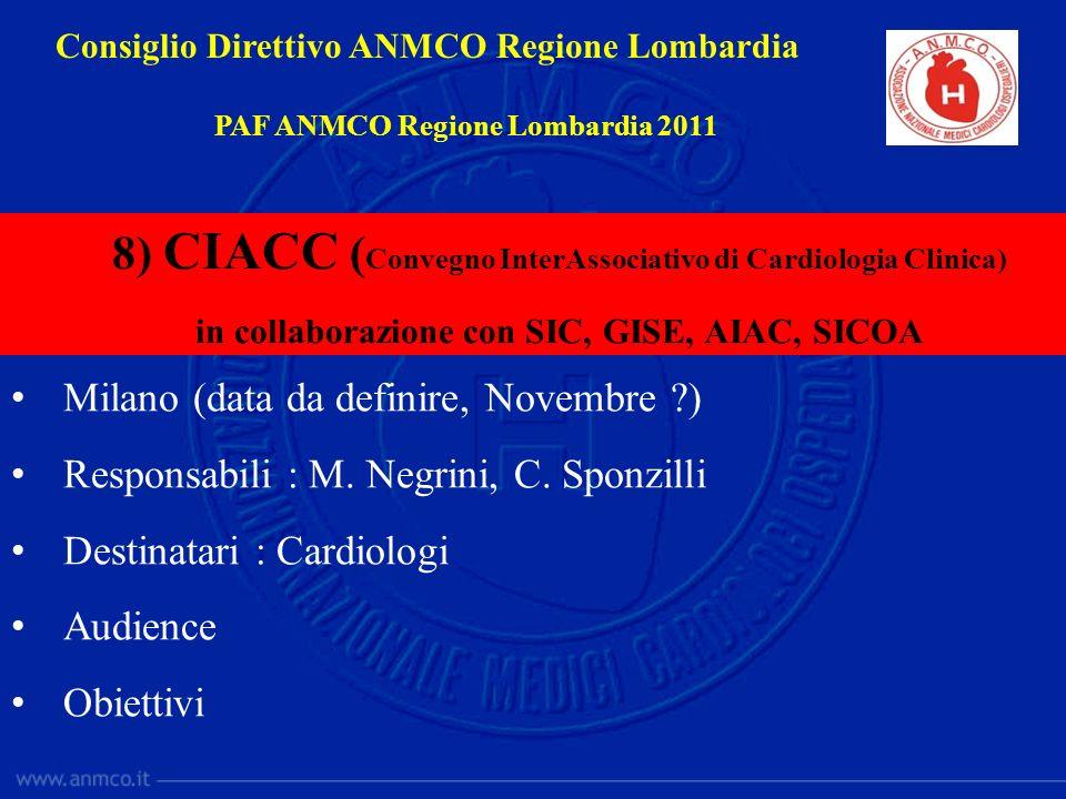 Milano (data da definire, Novembre ?) Responsabili : M. Negrini, C. Sponzilli Destinatari : Cardiologi Audience Obiettivi Consiglio Direttivo ANMCO Re