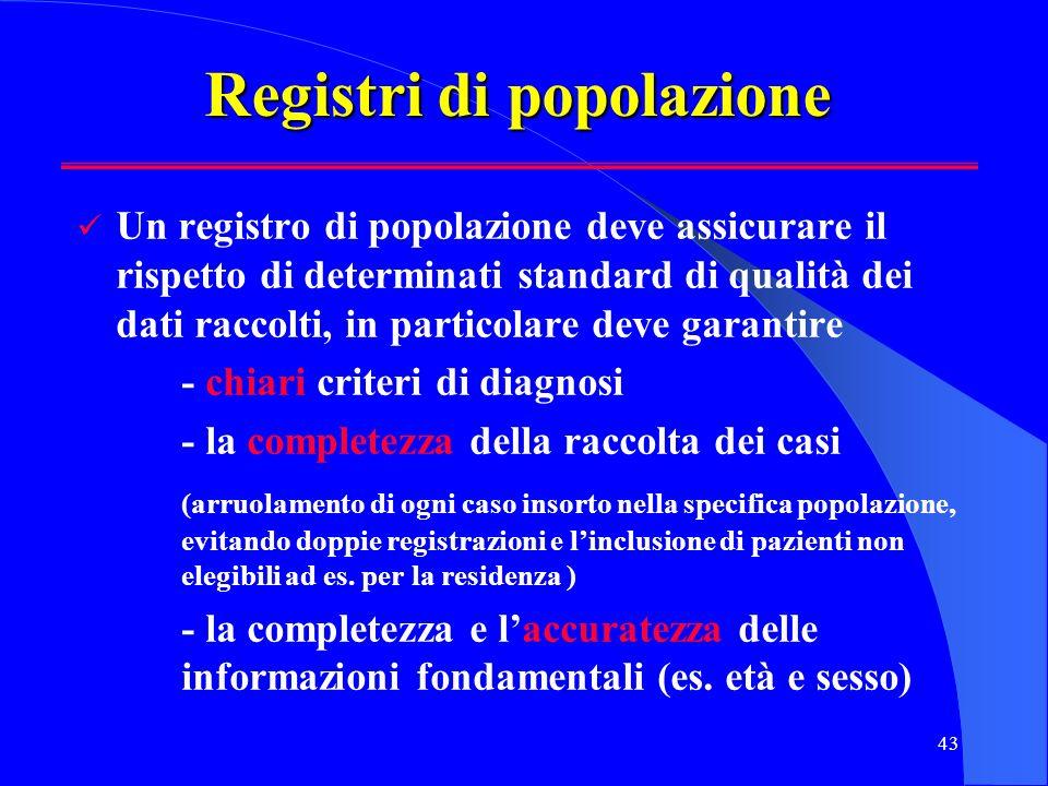 43 Registri di popolazione Un registro di popolazione deve assicurare il rispetto di determinati standard di qualità dei dati raccolti, in particolare