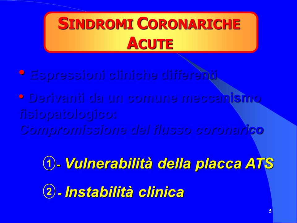 5 S INDROMI C ORONARICHE A CUTE Espressioni cliniche differenti Espressioni cliniche differenti Derivanti da un comune meccanismo Derivanti da un comu