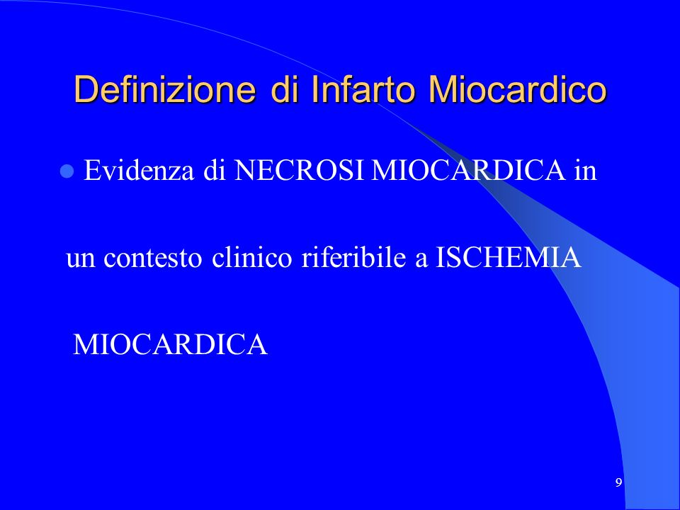9 Definizione di Infarto Miocardico Evidenza di NECROSI MIOCARDICA in un contesto clinico riferibile a ISCHEMIA MIOCARDICA