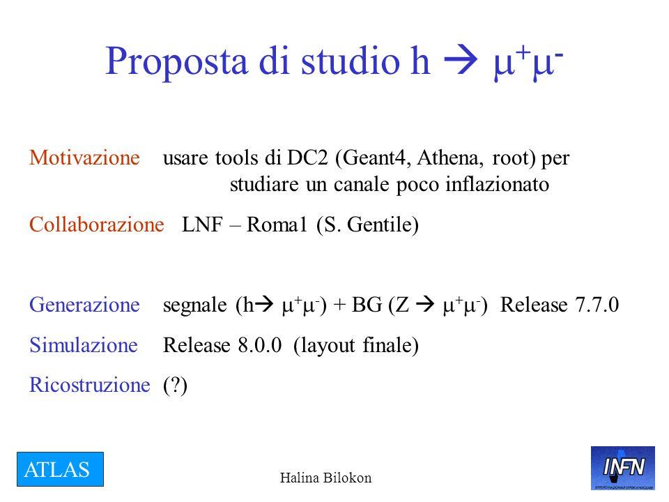 Halina Bilokon ATLAS Proposta di studio h + - Motivazione usare tools di DC2 (Geant4, Athena, root) per studiare un canale poco inflazionato Collaborazione LNF – Roma1 (S.