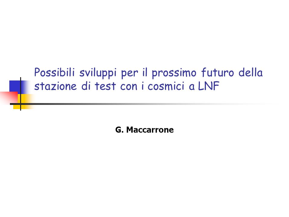 Possibili sviluppi per il prossimo futuro della stazione di test con i cosmici a LNF G. Maccarrone