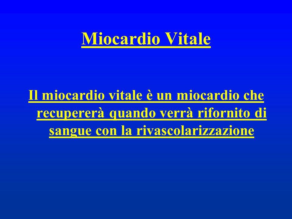 Miocardio Vitale Il miocardio vitale è un miocardio che recupererà quando verrà rifornito di sangue con la rivascolarizzazione