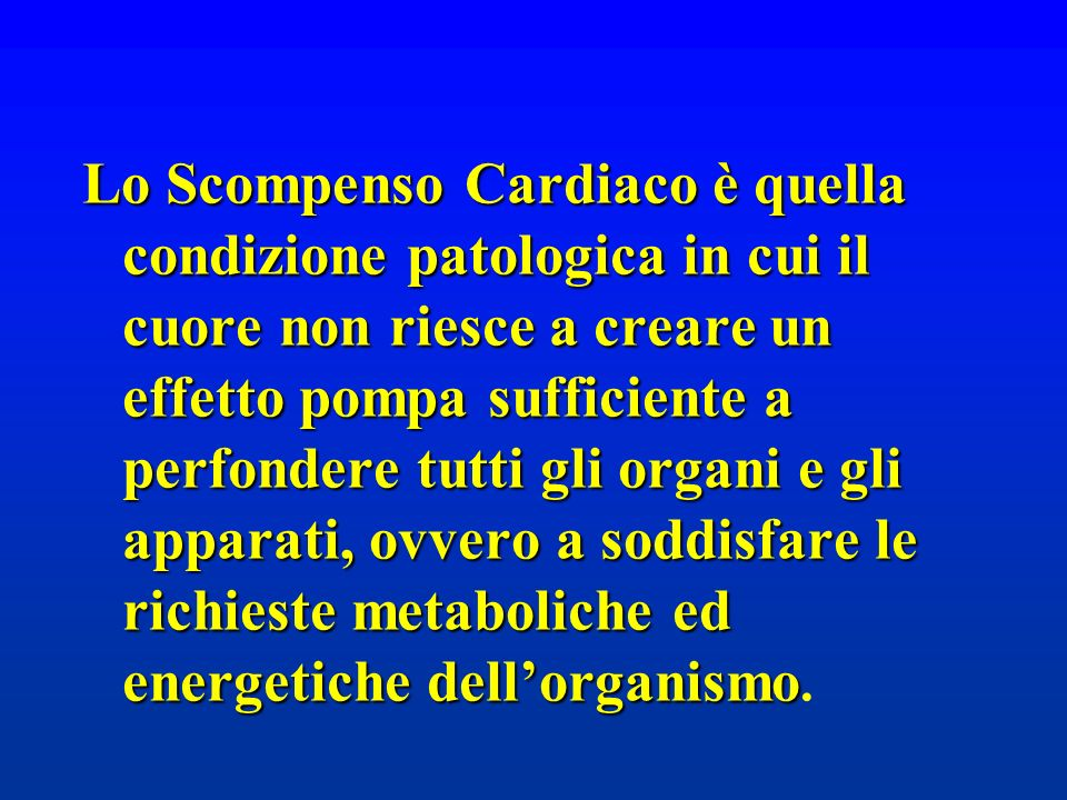 Lo Scompenso Cardiaco è quella condizione patologica in cui il cuore non riesce a creare un effetto pompa sufficiente a perfondere tutti gli organi e