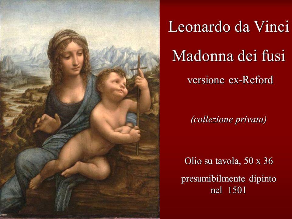 Leonardo da Vinci Madonna dei fusi versione ex-Reford (collezione privata) Olio su tavola, 50 x 36 presumibilmente dipinto nel 1501