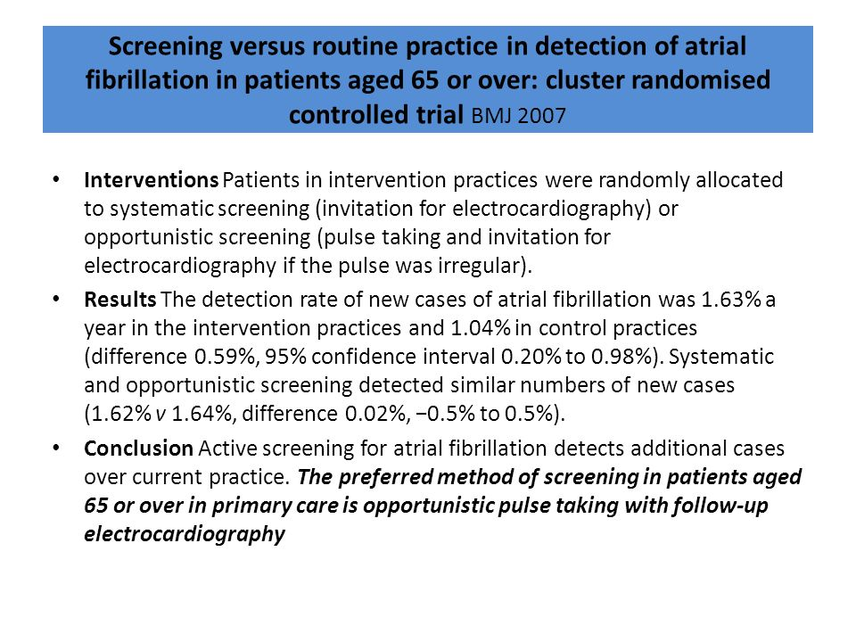 Screening versus routine practice in detection of atrial fibrillation in patients aged 65 or over: cluster randomised controlled trial BMJ 2007 Interv