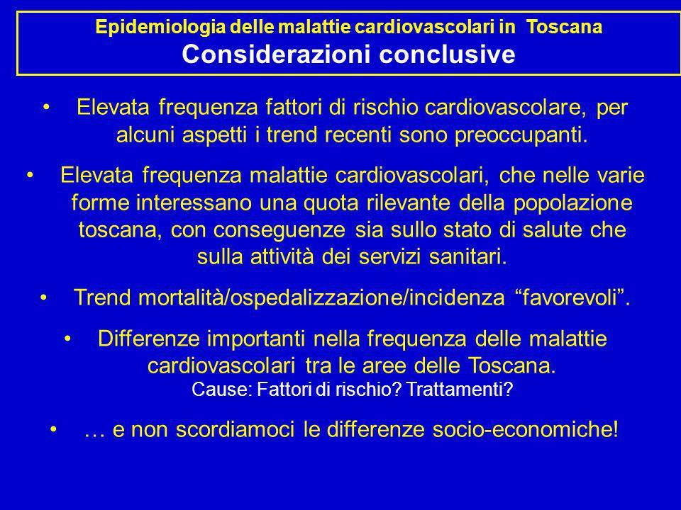 Epidemiologia delle malattie cardiovascolari in Toscana Considerazioni conclusive Elevata frequenza fattori di rischio cardiovascolare, per alcuni asp