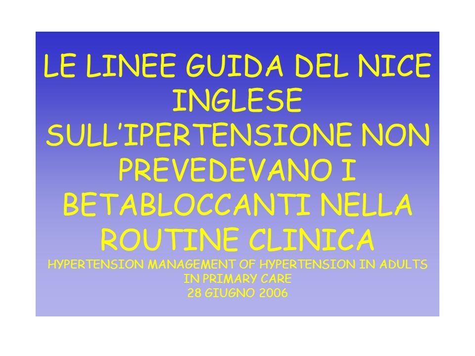 LE LINEE GUIDA DEL NICE INGLESE SULLIPERTENSIONE NON PREVEDEVANO I BETABLOCCANTI NELLA ROUTINE CLINICA HYPERTENSION MANAGEMENT OF HYPERTENSION IN ADUL