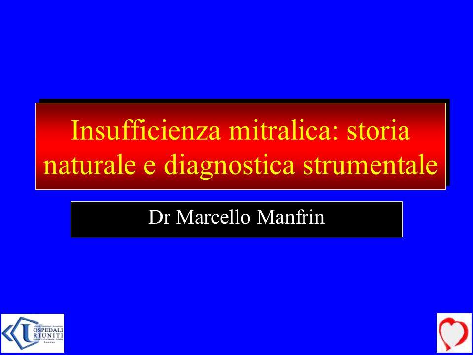 Insufficienza mitralica: storia naturale e diagnostica strumentale Dr Marcello Manfrin