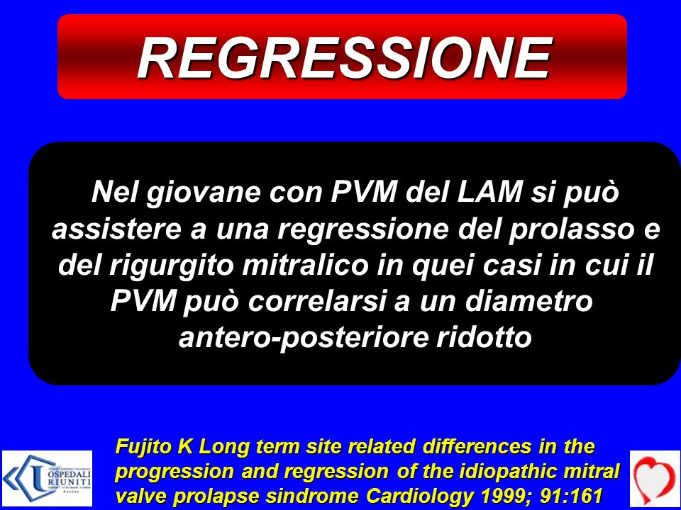 REGRESSIONE Fujito K Long term site related differences in the progression and regression of the idiopathic mitral valve prolapse sindrome Cardiology