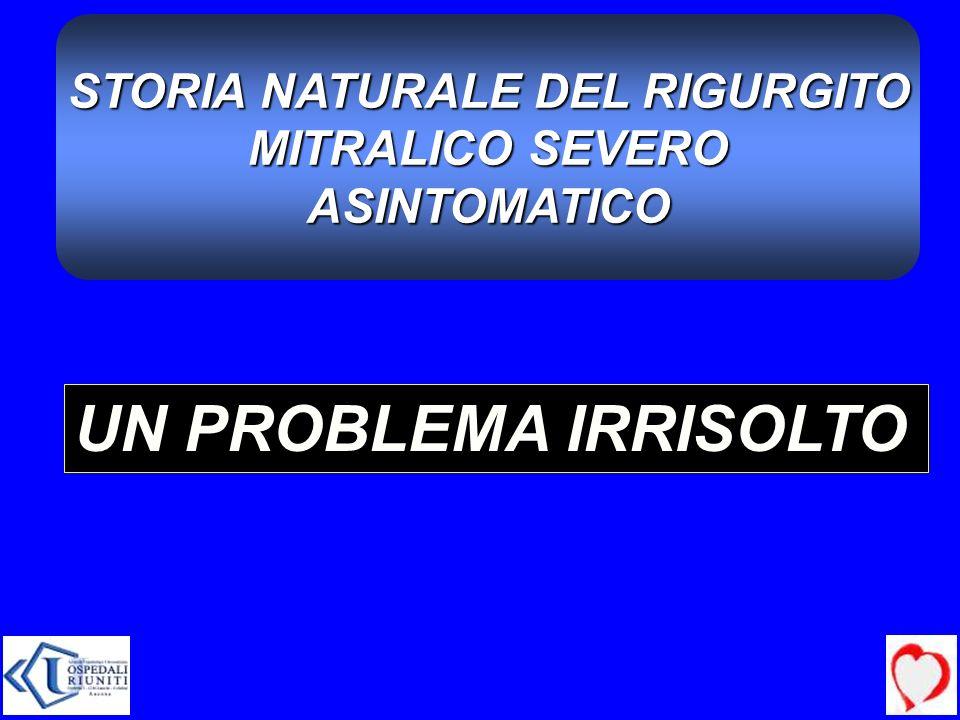 STORIA NATURALE DEL RIGURGITO MITRALICO SEVERO MITRALICO SEVEROASINTOMATICO UN PROBLEMA IRRISOLTO
