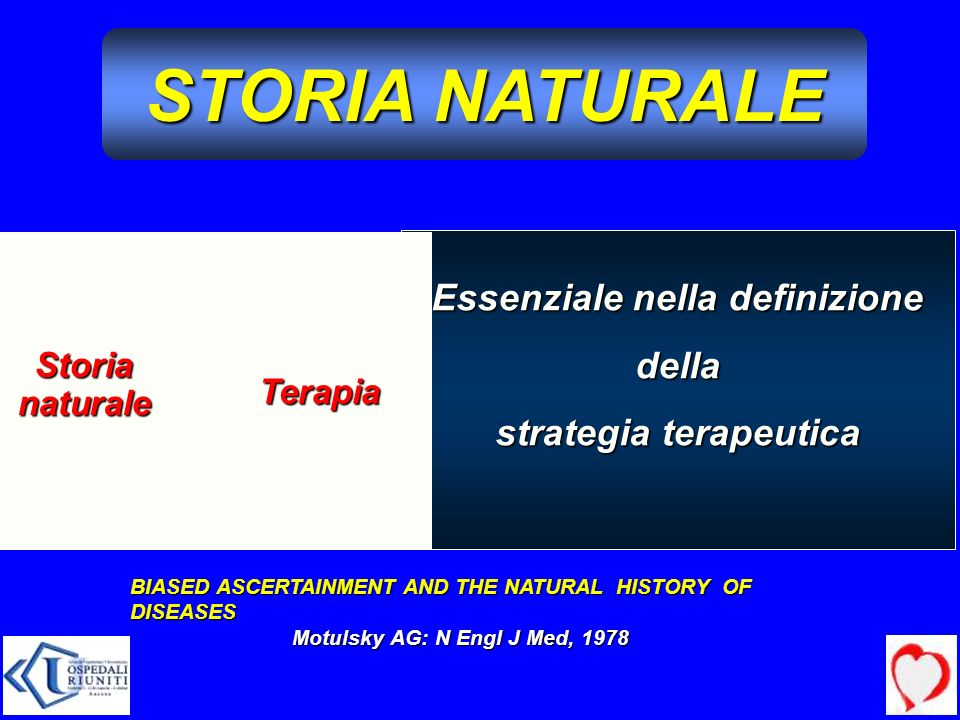 STORIA NATURALE Essenziale nella definizione della strategia terapeutica Storianaturale Terapia BIASED ASCERTAINMENT AND THE NATURAL HISTORY OF DISEAS