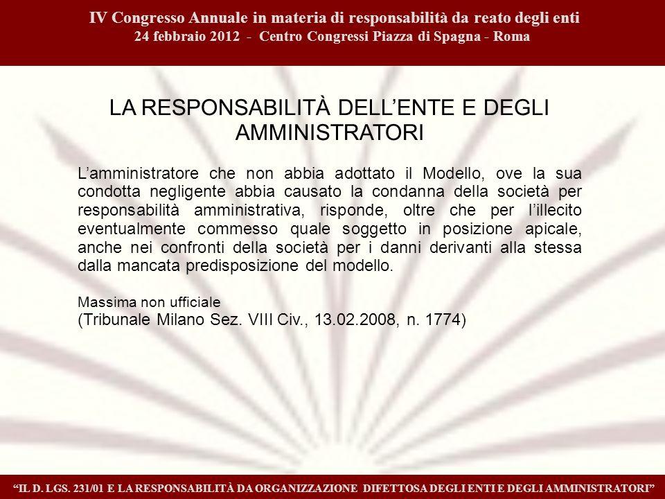 IV Congresso Annuale in materia di responsabilità da reato degli enti 24 febbraio 2012 - Centro Congressi Piazza di Spagna - Roma IL D. LGS. 231/01 E