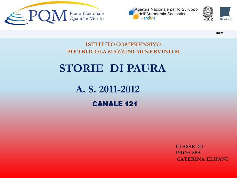 STORIE DI PAURA A. S. 2011-2012 CLASSE 2D PROF. SSA CATERINA ELIFANI CANALE 121 ISTITUTO COMPRENSIVO PIETROCOLA MAZZINI MINERVINO M.