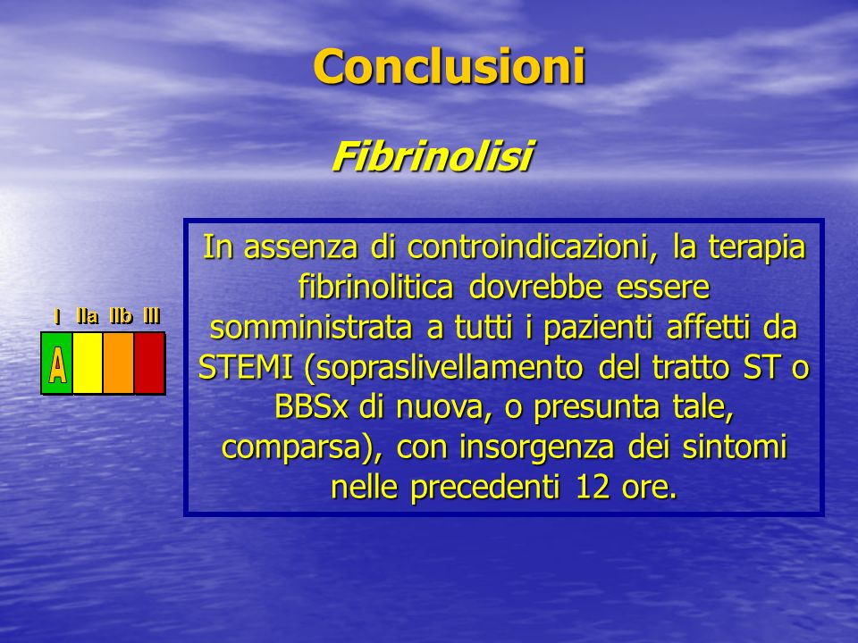 Fibrinolisi Conclusioni Conclusioni In assenza di controindicazioni, la terapia fibrinolitica dovrebbe essere somministrata a tutti i pazienti affetti