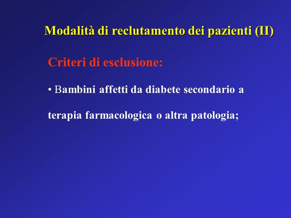 Criteri di esclusione: Bambini affetti da diabete secondario a terapia farmacologica o altra patologia; Modalità di reclutamento dei pazienti (II)