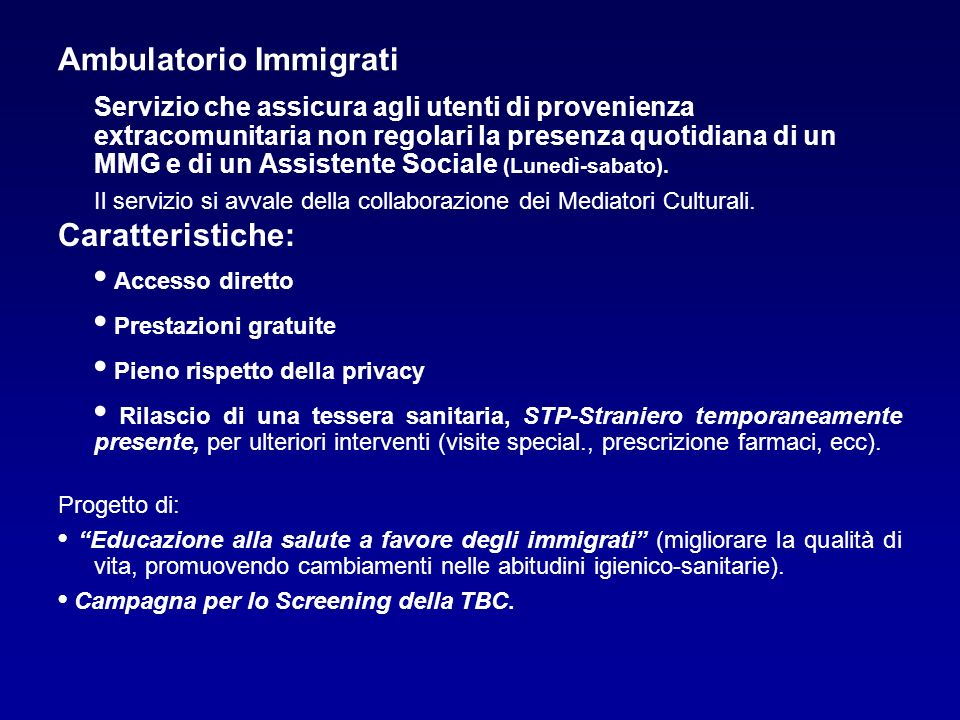 Ambulatorio Immigrati Servizio che assicura agli utenti di provenienza extracomunitaria non regolari la presenza quotidiana di un MMG e di un Assisten