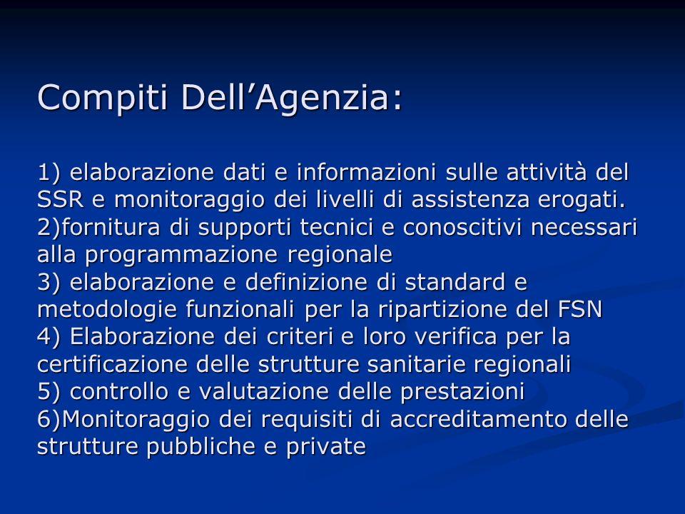 Compiti DellAgenzia: 1) elaborazione dati e informazioni sulle attività del SSR e monitoraggio dei livelli di assistenza erogati.