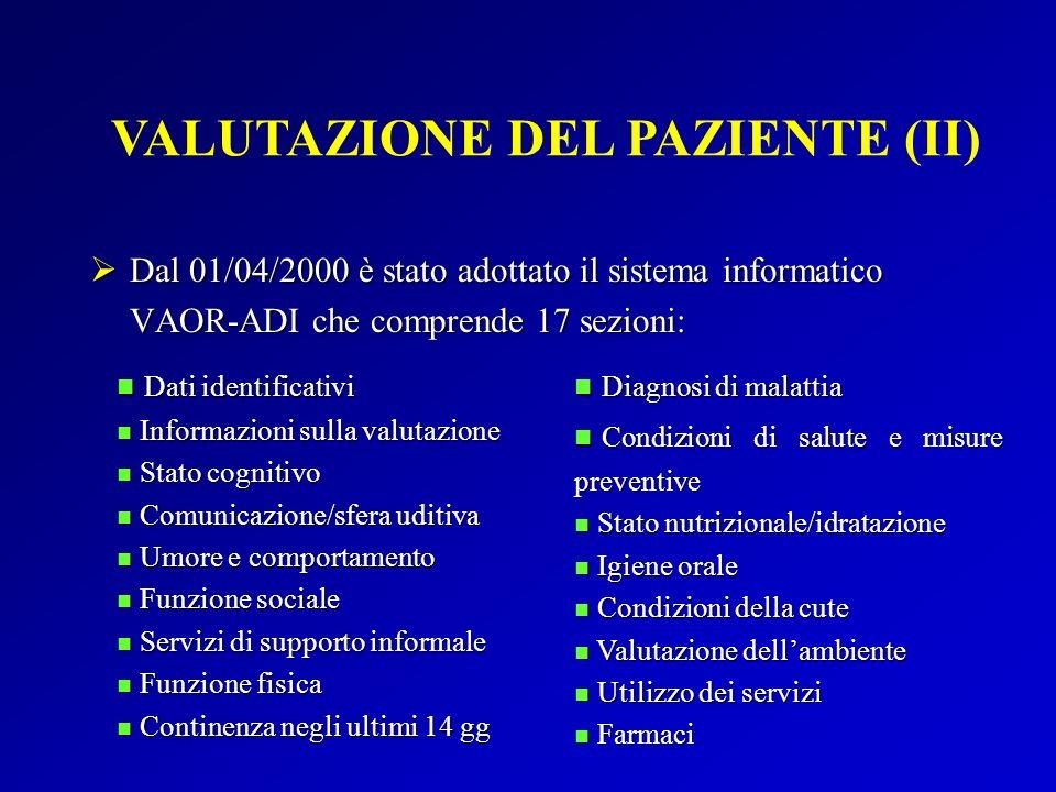 VALUTAZIONE DEL PAZIENTE (II) Dal 01/04/2000 è stato adottato il sistema informatico VAOR-ADI che comprende 17 sezioni: Dal 01/04/2000 è stato adottat