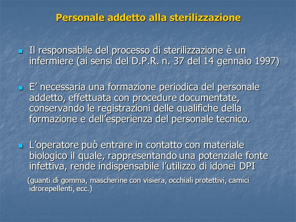Personale addetto alla sterilizzazione Il responsabile del processo di sterilizzazione è un infermiere (ai sensi del D.P.R. n. 37 del 14 gennaio 1997)