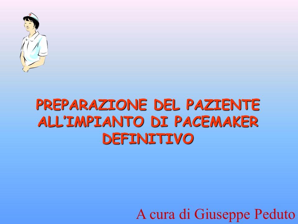 PREPARAZIONE DEL PAZIENTE ALLIMPIANTO DI PACEMAKER DEFINITIVO A cura di Giuseppe Peduto